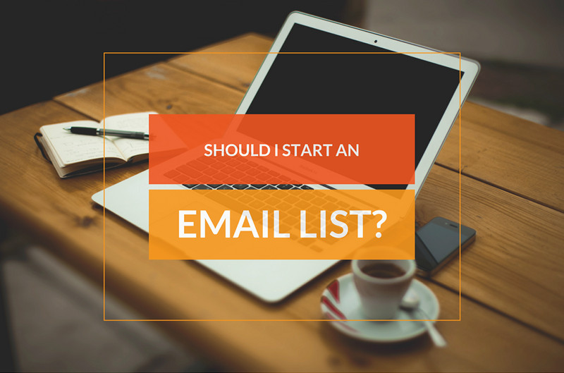 Should I Start an Email List?