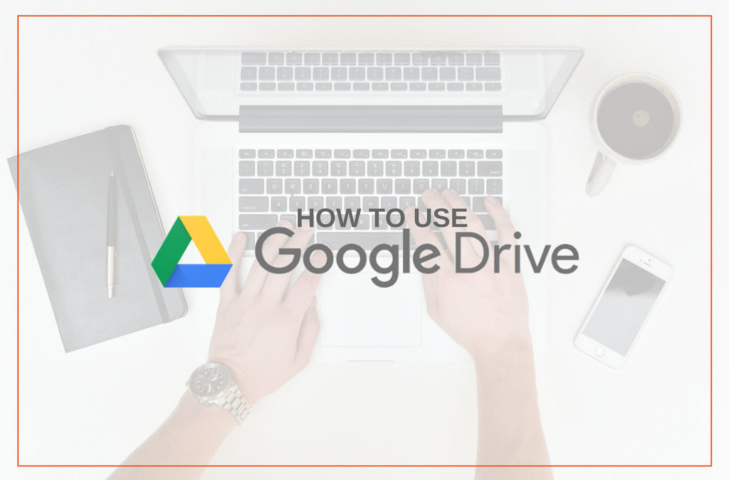 How to Use Google Drive