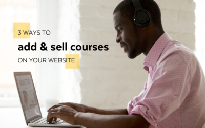 3 Ways to Add and Sell Courses on Your Website