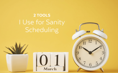 2 Tools I Use for Sanity Scheduling – Time Management