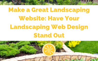 Make a Great Landscaping Website: Have Your Landscaping Web Design Stand Out