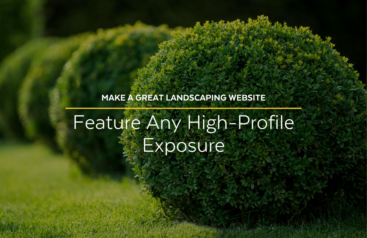 Make a Great Landscaping Website: Feature Any High-Profile Landscaping Web Marketing Exposure