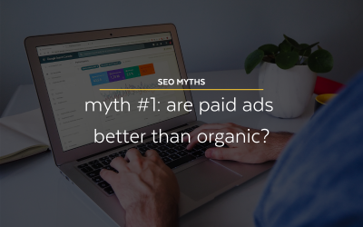 SEO Myths #1: Are Paid Ads Better than Organic?